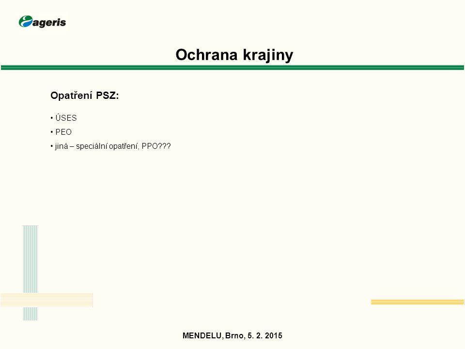 Ochrana krajiny Opatření PSZ: ÚSES PEO jiná – speciální opatření, PPO??? MENDELU, Brno, 5. 2. 2015
