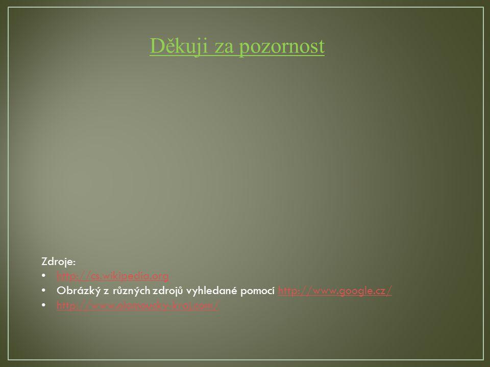 Děkuji za pozornost Zdroje: http://cs.wikipedia.org Obrázký z různých zdrojů vyhledané pomocí http://www.google.cz/http://www.google.cz/ http://www.olomoucky-kraj.com/