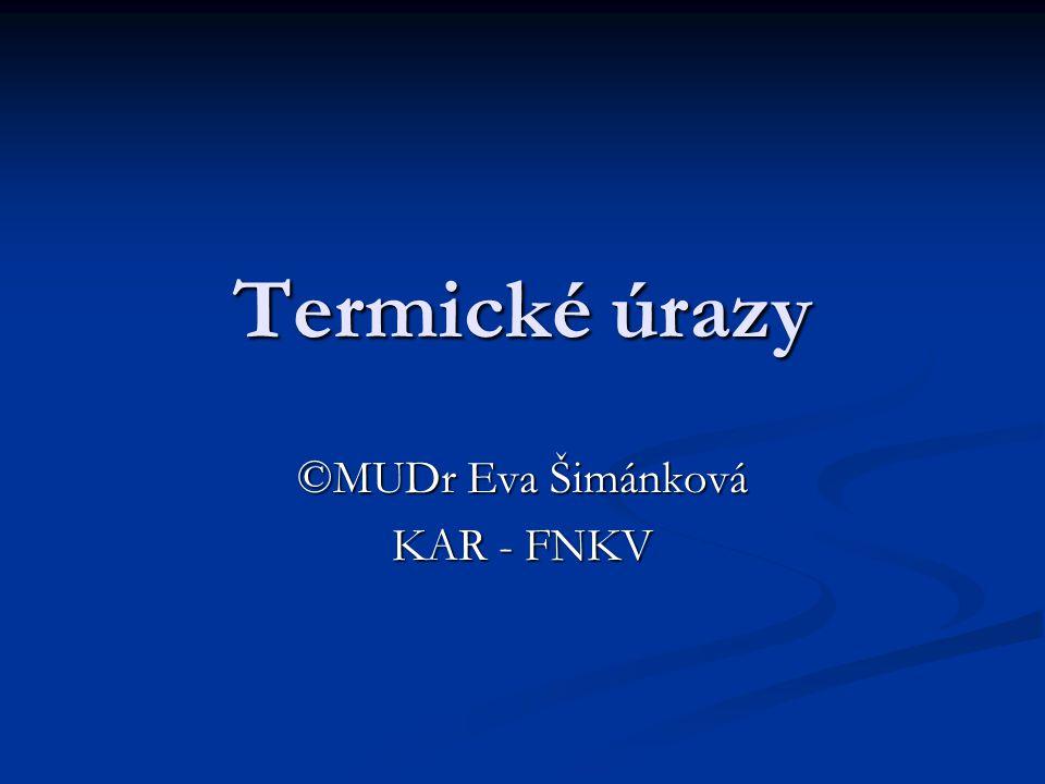 Termické úrazy ©MUDr Eva Šimánková KAR - FNKV