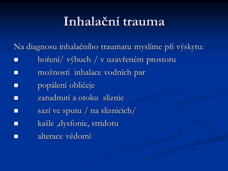 Inhalační trauma Na diagnosu inhalačního traumatu myslíme při výskytu: hoření/ výbuch / v uzavřeném prostoru hoření/ výbuch / v uzavřeném prostoru mož