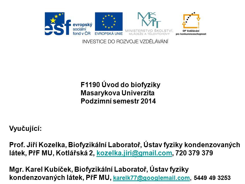 F1190 Úvod do biofyziky Masarykova Univerzita Podzimní semestr 2014 Vyučující: Prof. Jiří Kozelka, Biofyzikální Laboratoř, Ústav fyziky kondenzovaných