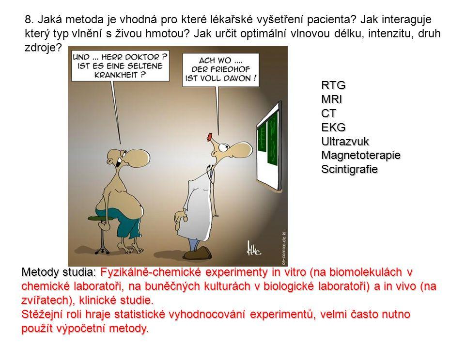 8. Jaká metoda je vhodná pro které lékařské vyšetření pacienta? Jak interaguje který typ vlnění s živou hmotou? Jak určit optimální vlnovou délku, int