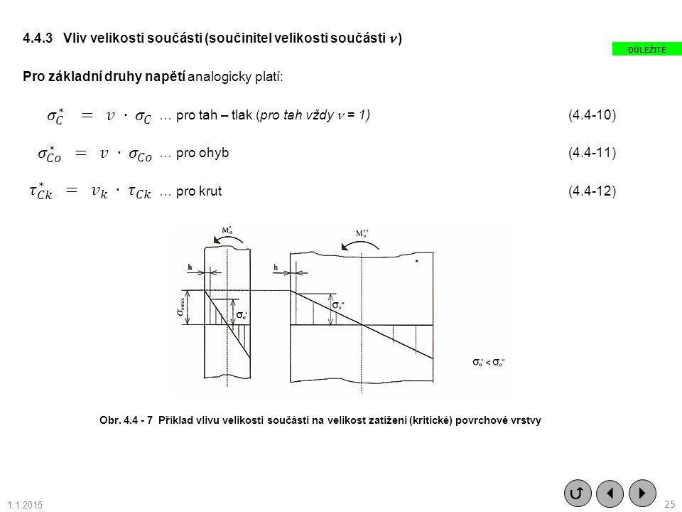 4.4.3 Vliv velikosti součásti (součinitel velikosti součásti ) Pro základní druhy napětí analogicky platí: … pro tah – tlak (pro tah vždy = 1) (4.4-10