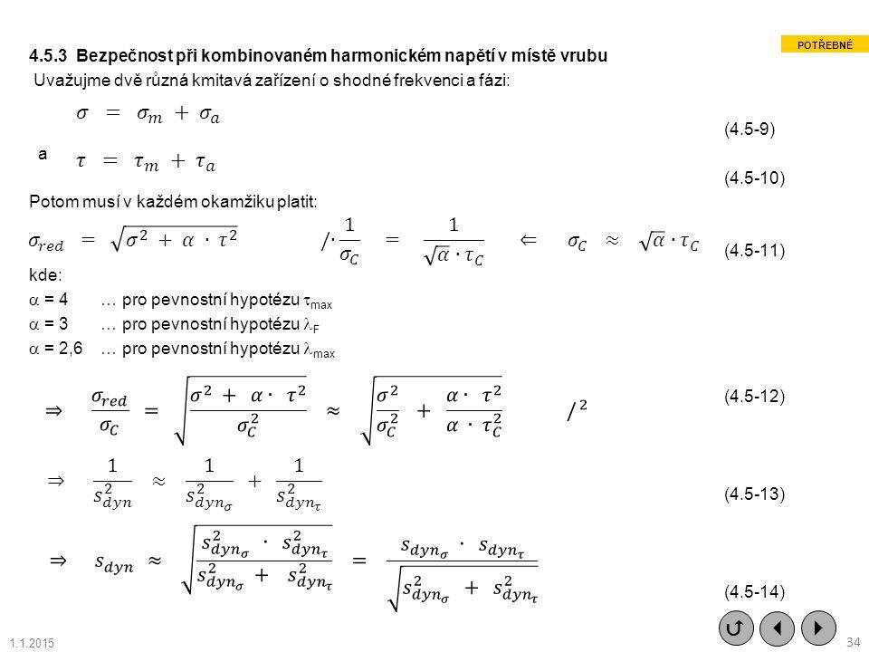 4.5.3 Bezpečnost při kombinovaném harmonickém napětí v místě vrubu Uvažujme dvě různá kmitavá zařízení o shodné frekvenci a fázi: (4.5-9) a (4.5-10) P