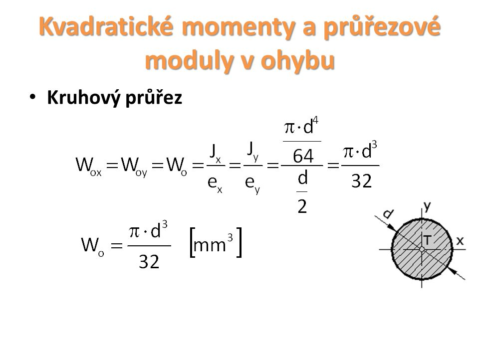 Kvadratické momenty a průřezové moduly v ohybu jednoduchých ploch Mezikruhový průřez U tohoto průřezu posupujeme obdobně jako u kruhu a můžeme tedy psát: