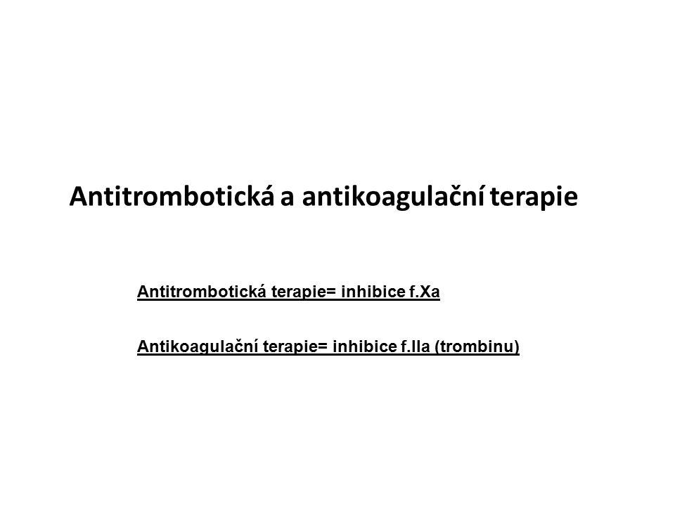 Antitrombotická a antikoagulační terapie Antitrombotická terapie= inhibice f.Xa Antikoagulační terapie= inhibice f.IIa (trombinu)