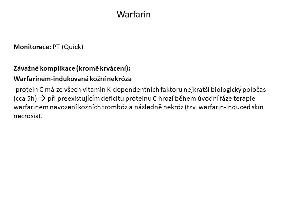 Monitorace: PT (Quick) Závažné komplikace (kromě krvácení): Warfarinem-indukovaná kožní nekróza -protein C má ze všech vitamin K-dependentních faktorů