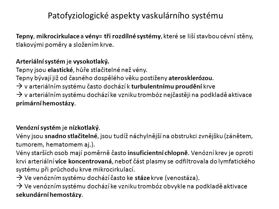 Patofyziologické aspekty vaskulárního systému Tepny, mikrocirkulace a vény= tři rozdílné systémy, které se liší stavbou cévní stěny, tlakovými poměry