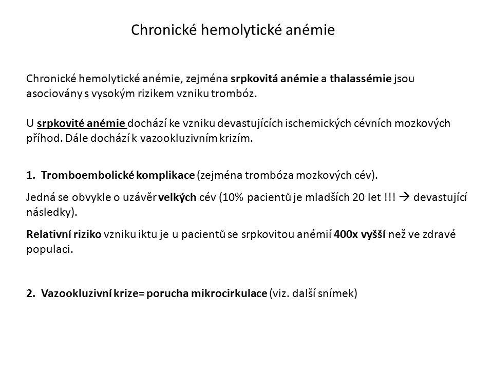 Chronické hemolytické anémie Chronické hemolytické anémie, zejména srpkovitá anémie a thalassémie jsou asociovány s vysokým rizikem vzniku trombóz. U