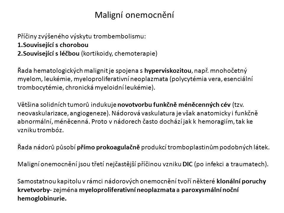 Maligní onemocnění Příčiny zvýšeného výskytu trombembolismu: 1.Související s chorobou 2.Související s léčbou (kortikoidy, chemoterapie) Řada hematolog