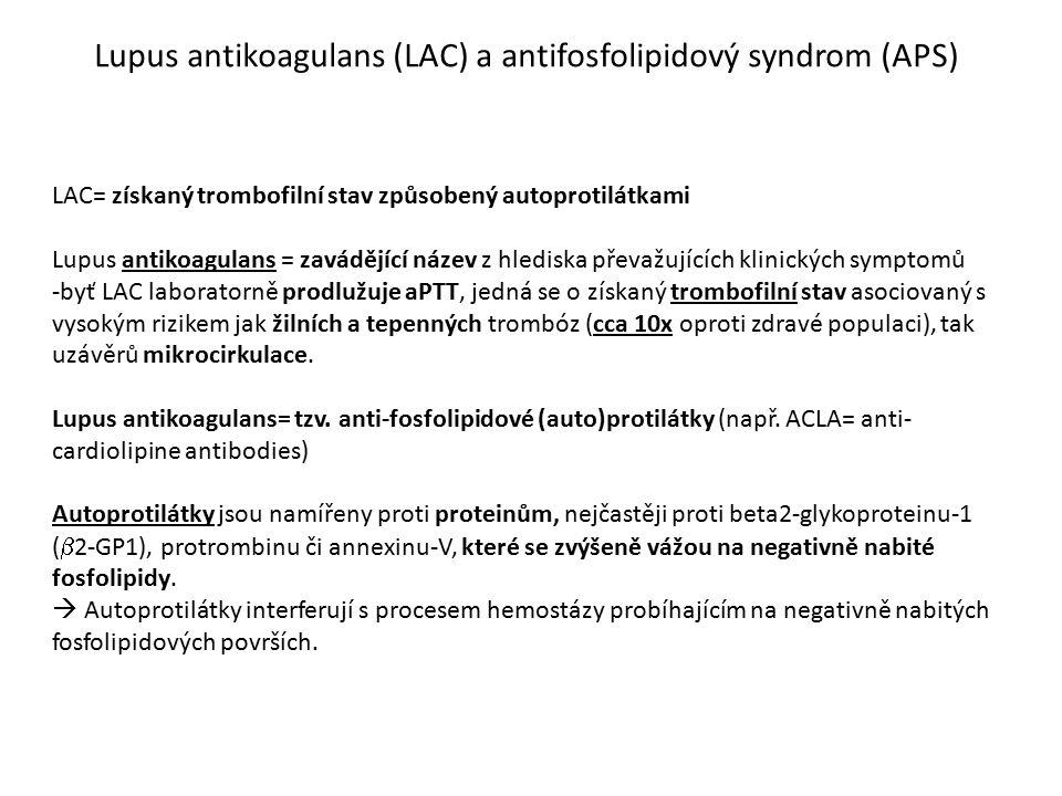 Lupus antikoagulans (LAC) a antifosfolipidový syndrom (APS) LAC= získaný trombofilní stav způsobený autoprotilátkami Lupus antikoagulans = zavádějící