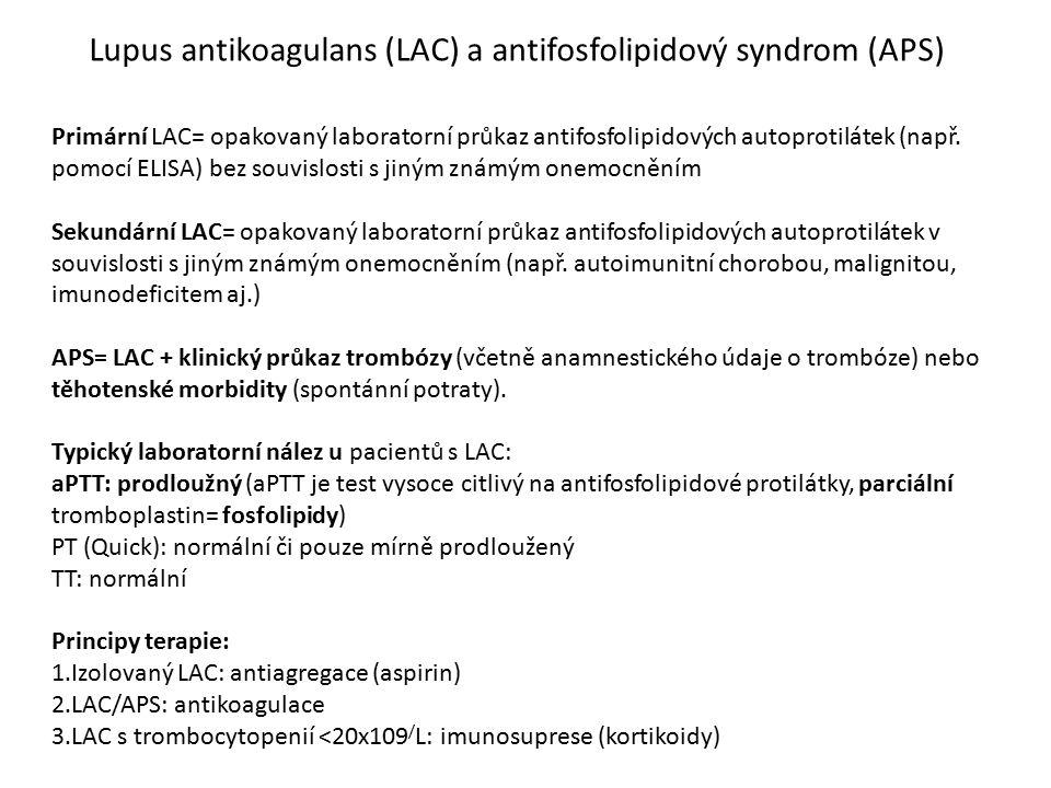 Lupus antikoagulans (LAC) a antifosfolipidový syndrom (APS) Primární LAC= opakovaný laboratorní průkaz antifosfolipidových autoprotilátek (např. pomoc