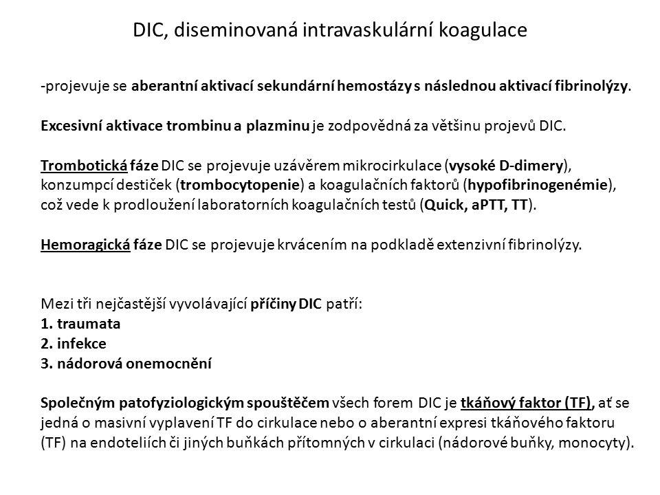 DIC, diseminovaná intravaskulární koagulace -projevuje se aberantní aktivací sekundární hemostázy s následnou aktivací fibrinolýzy. Excesivní aktivace