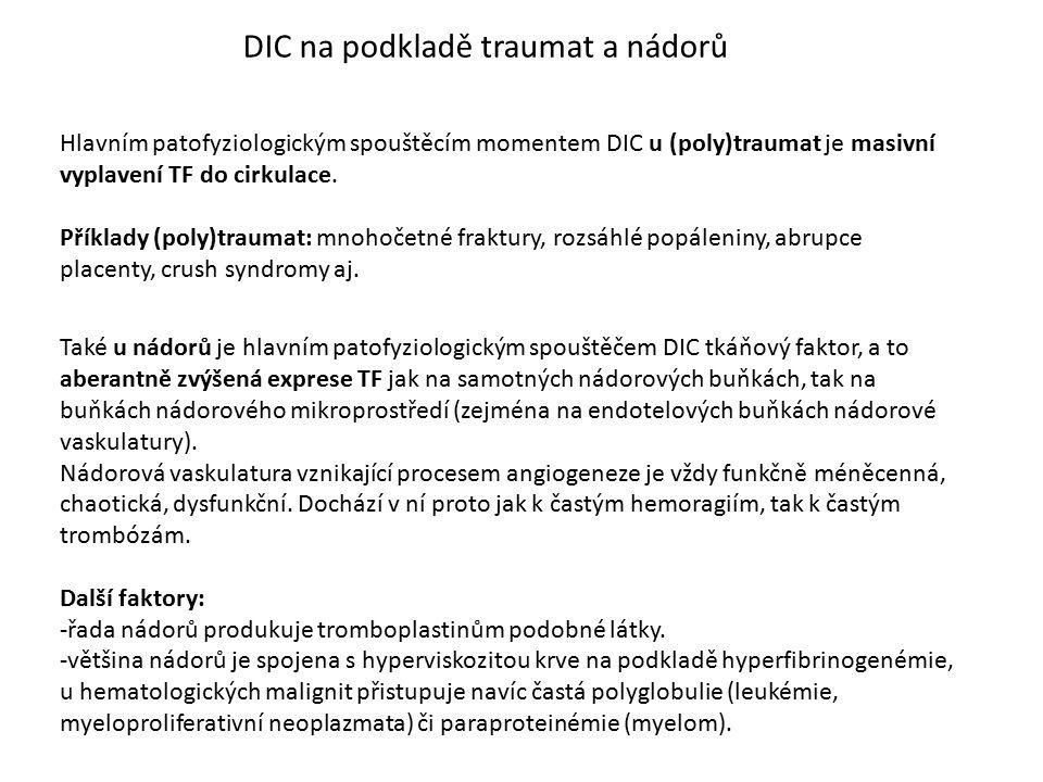 DIC na podkladě traumat a nádorů Hlavním patofyziologickým spouštěcím momentem DIC u (poly)traumat je masivní vyplavení TF do cirkulace. Příklady (pol