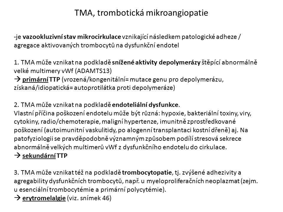 TMA, trombotická mikroangiopatie -je vazookluzivní stav mikrocirkulace vznikající následkem patologické adheze / agregace aktivovaných trombocytů na d