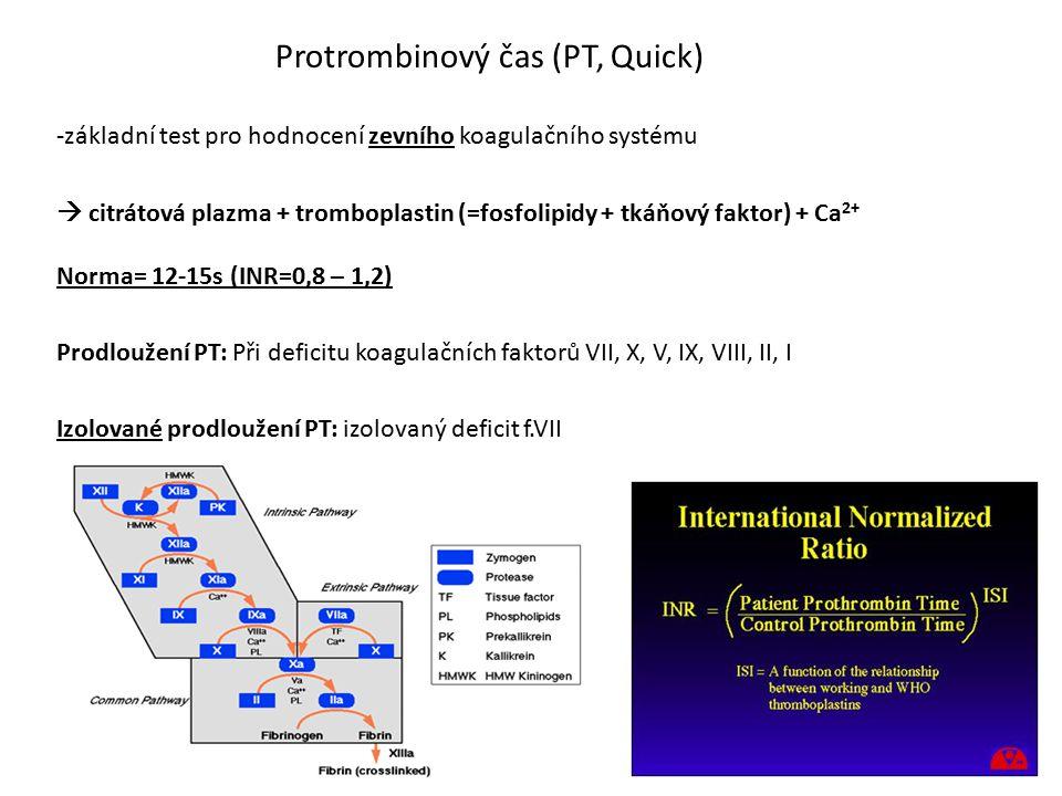 Protrombinový čas (PT, Quick) -základní test pro hodnocení zevního koagulačního systému  citrátová plazma + tromboplastin (=fosfolipidy + tkáňový fak
