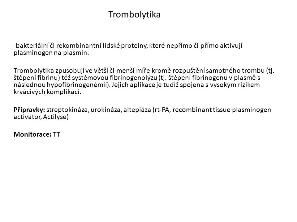 -bakteriální či rekombinantní lidské proteiny, které nepřímo či přímo aktivují plasminogen na plasmin. Trombolytika způsobují ve větší či menší míře k