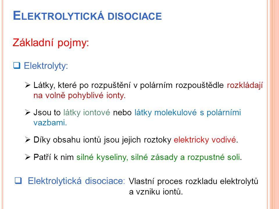 E LEKTROLYTICKÁ DISOCIACE  Elektrolyty: Základní pojmy:  Elektrolytická disociace: Vlastní proces rozkladu elektrolytů a vzniku iontů.  Látky, kter