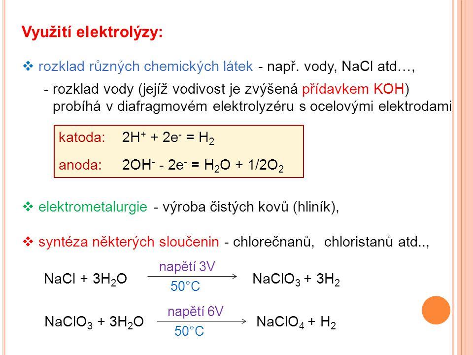 Využití elektrolýzy:  rozklad různých chemických látek - např. vody, NaCl atd…,  elektrometalurgie - výroba čistých kovů (hliník),  syntéza některý