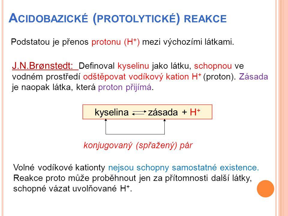 A CIDOBAZICKÉ ( PROTOLYTICKÉ ) REAKCE J.N.Brønstedt: Definoval kyselinu jako látku, schopnou ve vodném prostředí odštěpovat vodíkový kation H + (proto