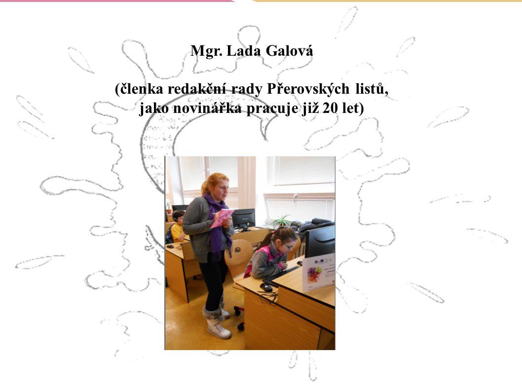Mgr. Lada Galová (členka redakční rady Přerovských listů, jako novinářka pracuje již 20 let)