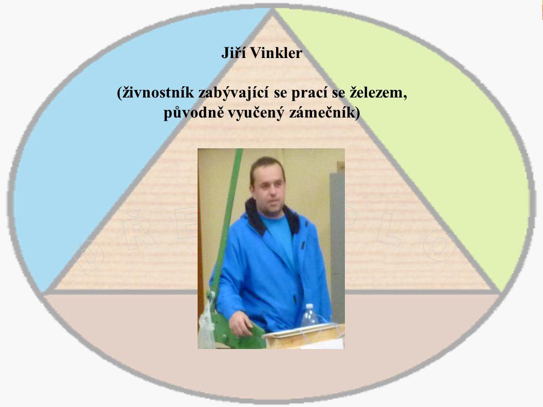 Jiří Vinkler (živnostník zabývající se prací se železem, původně vyučený zámečník)