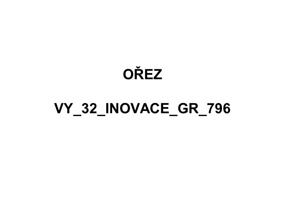 OŘEZ VY_32_INOVACE_GR_796