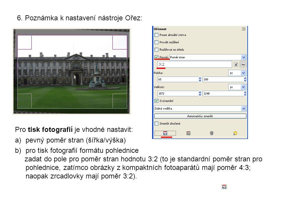 6. Poznámka k nastavení nástroje Ořez: Pro tisk fotografií je vhodné nastavit: a)pevný poměr stran (šířka/výška) b)pro tisk fotografií formátu pohledn