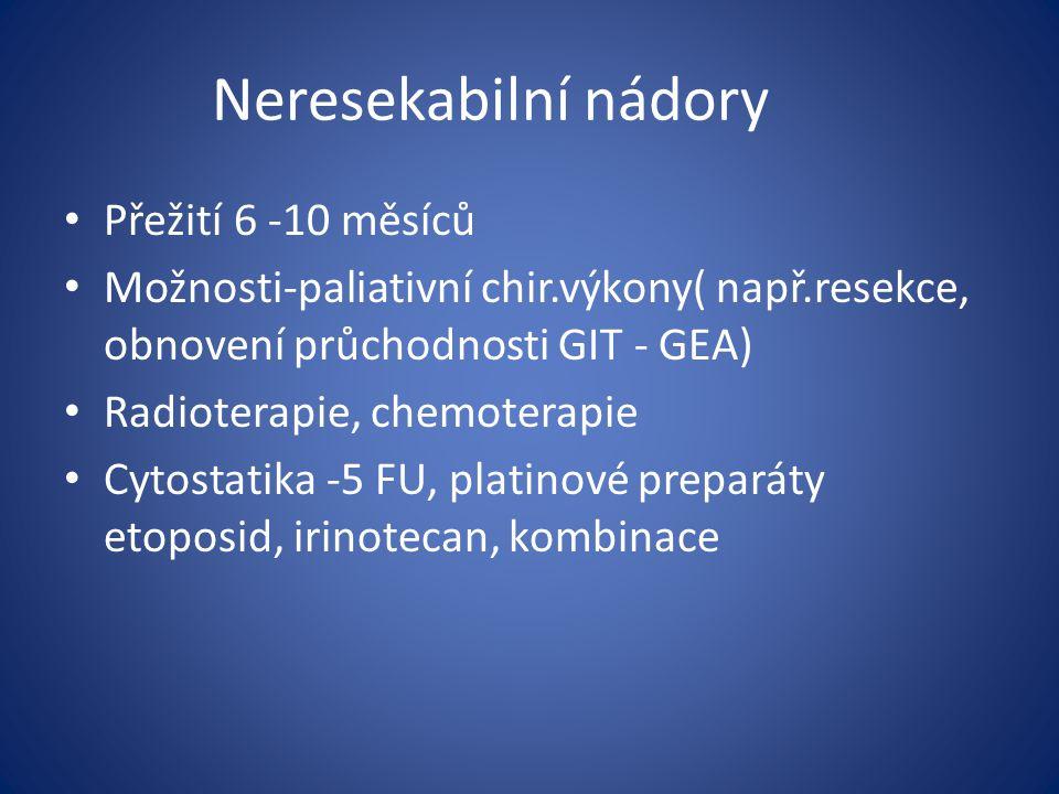Neresekabilní nádory Přežití 6 -10 měsíců Možnosti-paliativní chir.výkony( např.resekce, obnovení průchodnosti GIT - GEA) Radioterapie, chemoterapie C