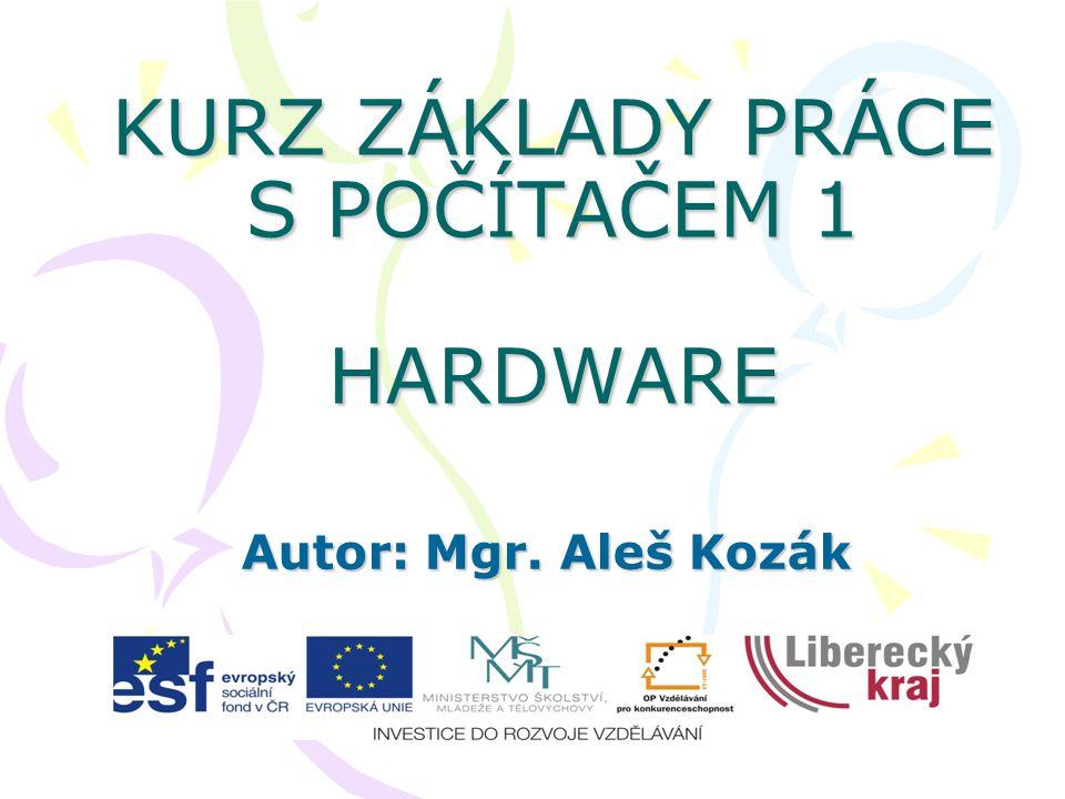 KURZ ZÁKLADY PRÁCE S POČÍTAČEM 1 HARDWARE Autor: Mgr. Aleš Kozák