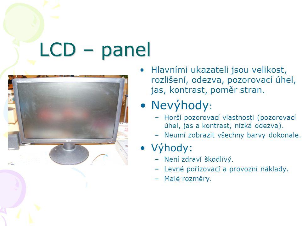 LCD – panel Hlavními ukazateli jsou velikost, rozlišení, odezva, pozorovací úhel, jas, kontrast, poměr stran.