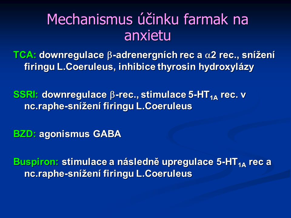 Mechanismus účinku farmak na anxietu TCA: downregulace  -adrenergních rec a  2 rec., snížení firingu L.Coeruleus, inhibice thyrosin hydroxylázy SSRI