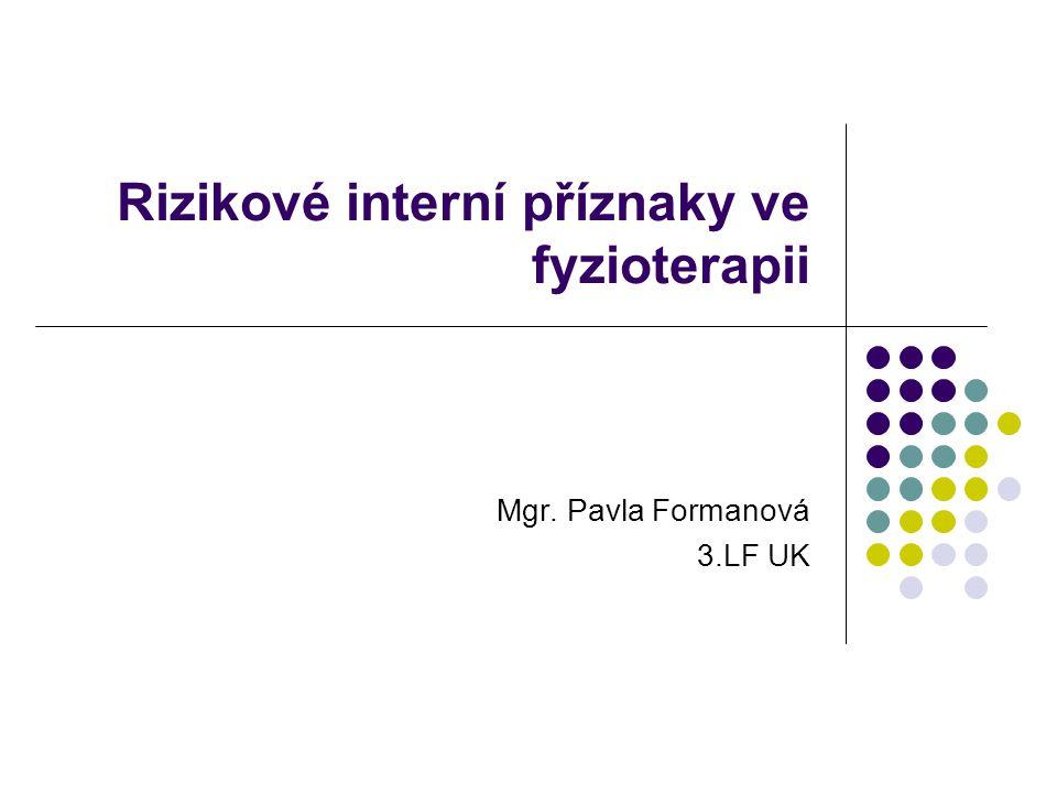 Rizikové interní příznaky ve fyzioterapii Mgr. Pavla Formanová 3.LF UK