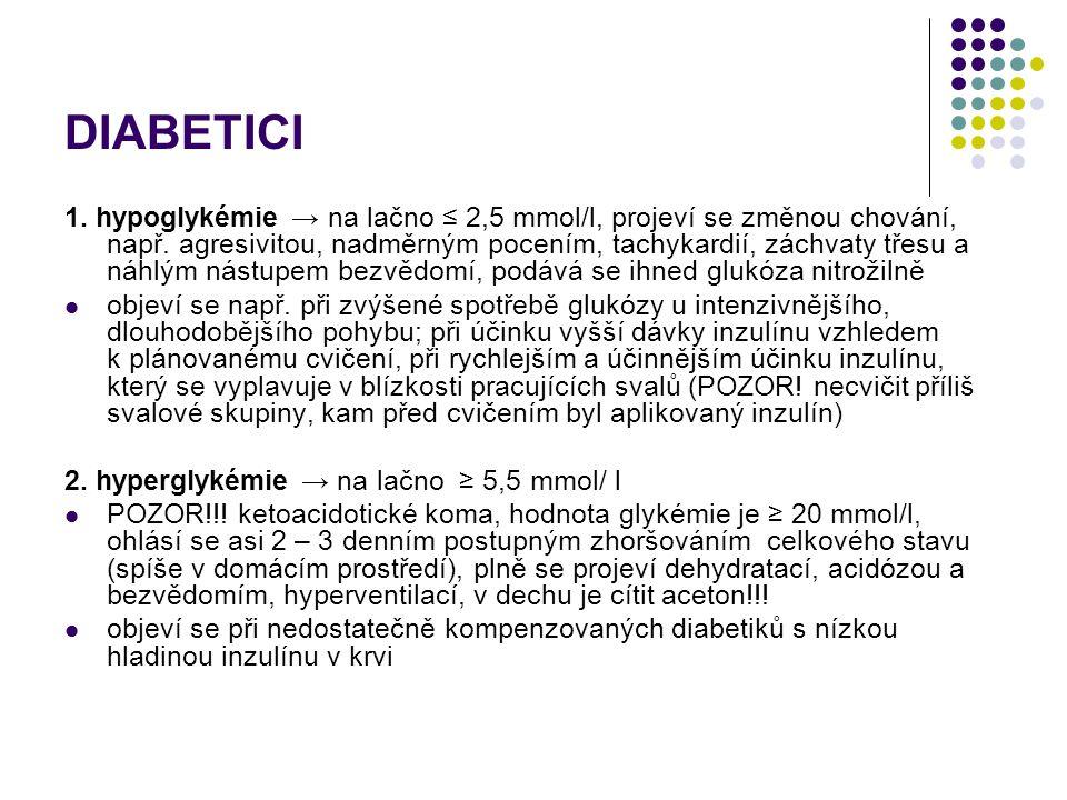 DIABETICI 1. hypoglykémie → na lačno ≤ 2,5 mmol/l, projeví se změnou chování, např. agresivitou, nadměrným pocením, tachykardií, záchvaty třesu a náhl