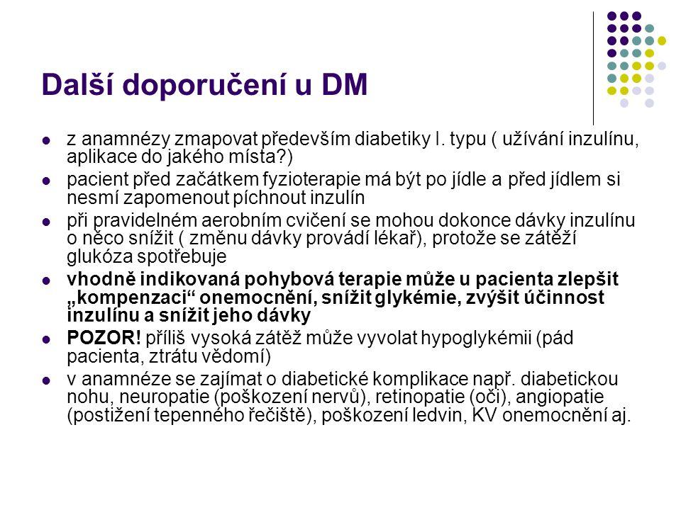 Další doporučení u DM z anamnézy zmapovat především diabetiky I. typu ( užívání inzulínu, aplikace do jakého místa?) pacient před začátkem fyzioterapi