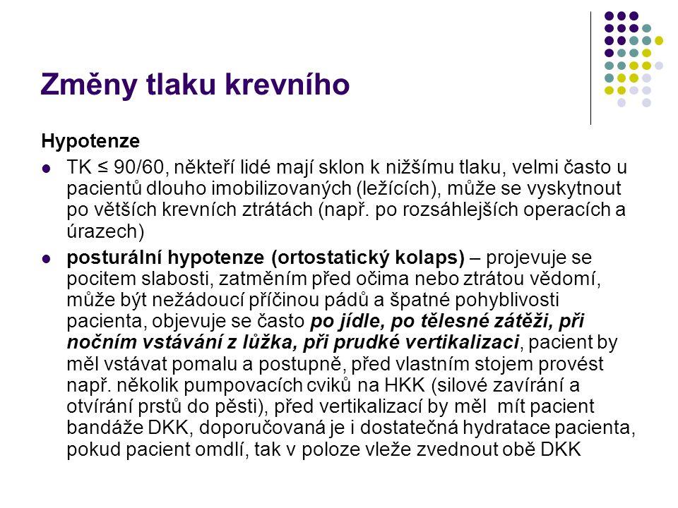 Změny tlaku krevního Hypotenze TK ≤ 90/60, někteří lidé mají sklon k nižšímu tlaku, velmi často u pacientů dlouho imobilizovaných (ležících), může se