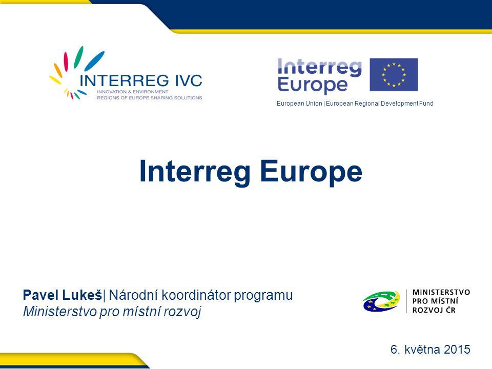 European Union | European Regional Development Fund Interreg Europe Pavel Lukeš| Národní koordinátor programu Ministerstvo pro místní rozvoj 6.