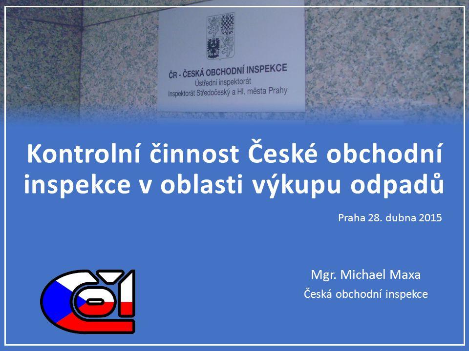 Praha 28. dubna 2015 Kontrolní činnost České obchodní inspekce v oblasti výkupu odpadů Mgr.