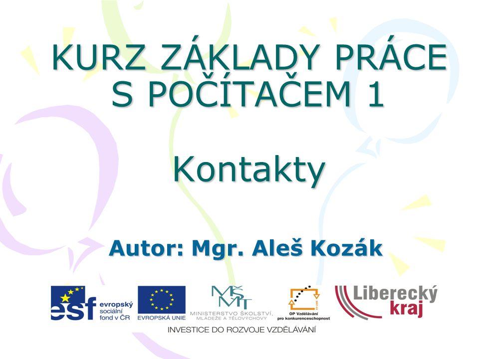 KURZ ZÁKLADY PRÁCE S POČÍTAČEM 1 Kontakty Autor: Mgr. Aleš Kozák