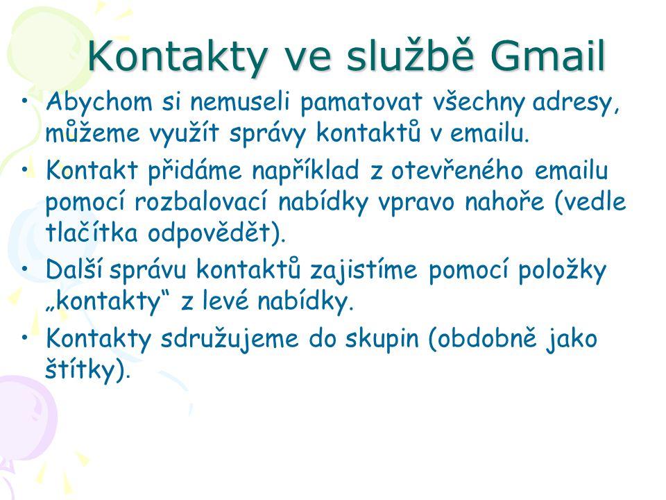 Kontakty ve službě Gmail Abychom si nemuseli pamatovat všechny adresy, můžeme využít správy kontaktů v emailu.