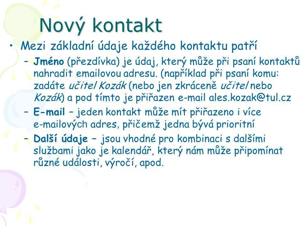 Nový kontakt Mezi základní údaje každého kontaktu patří –Jméno (přezdívka) je údaj, který může při psaní kontaktů nahradit emailovou adresu. (napříkla