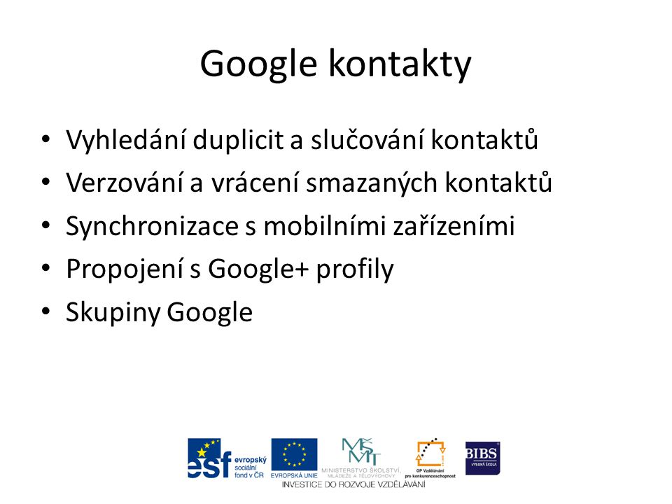 Vyhledání duplicit a slučování kontaktů Verzování a vrácení smazaných kontaktů Synchronizace s mobilními zařízeními Propojení s Google+ profily Skupiny Google