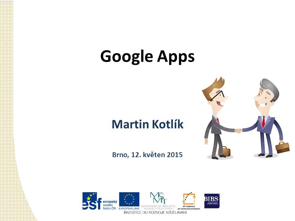 Google Apps Martin Kotlík Brno, 12. květen 2015