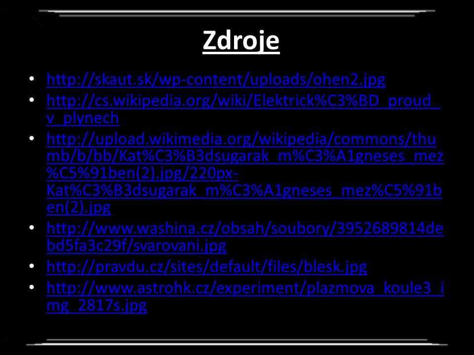 Zdroje http://skaut.sk/wp-content/uploads/ohen2.jpg http://cs.wikipedia.org/wiki/Elektrick%C3%BD_proud_ v_plynech http://cs.wikipedia.org/wiki/Elektri