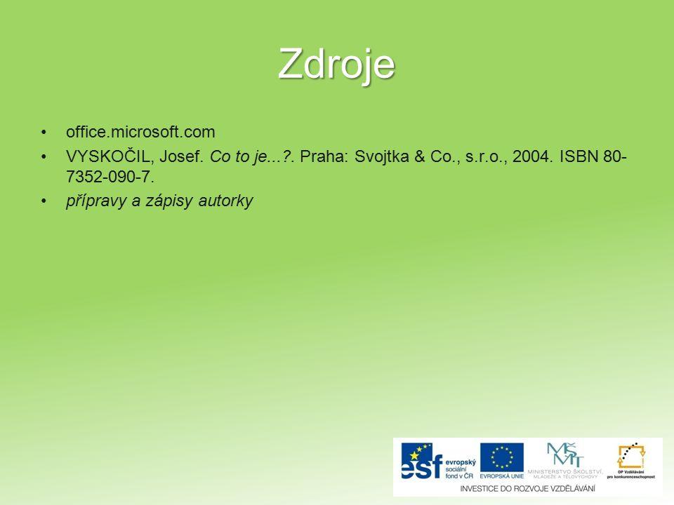 Zdroje office.microsoft.com VYSKOČIL, Josef. Co to je...?. Praha: Svojtka & Co., s.r.o., 2004. ISBN 80- 7352-090-7. přípravy a zápisy autorky