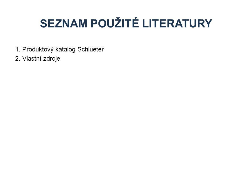 1. Produktový katalog Schlueter 2. Vlastní zdroje SEZNAM POUŽITÉ LITERATURY