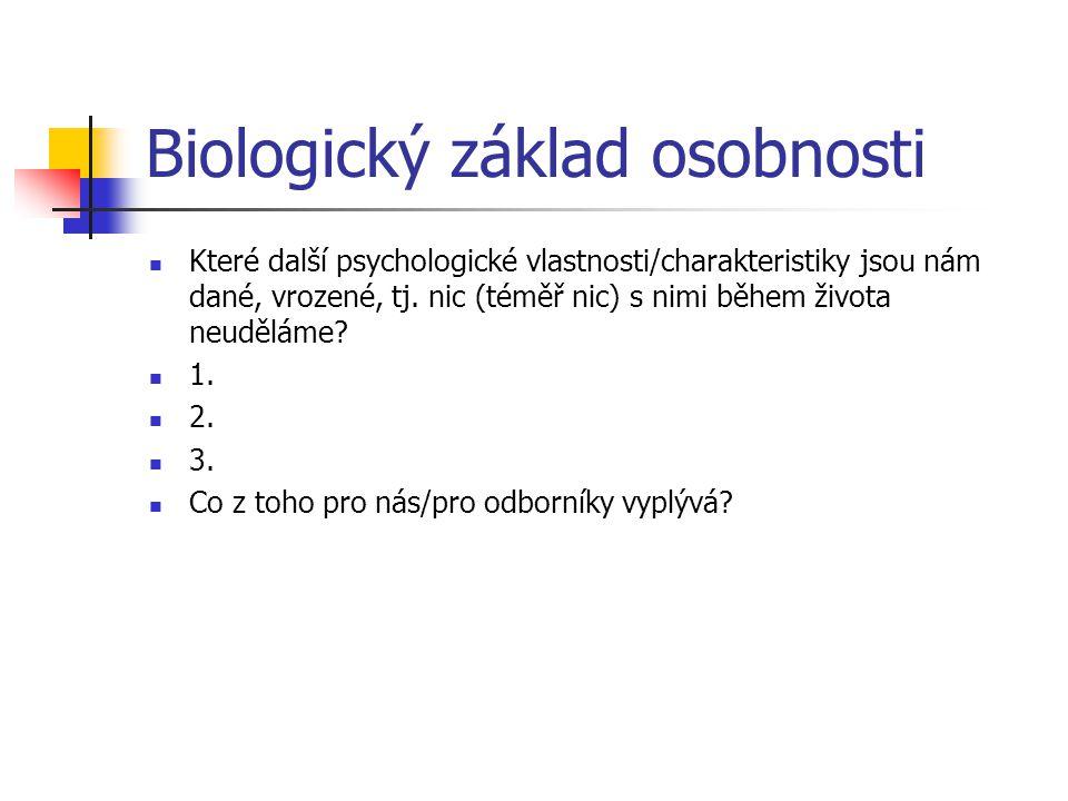 Biologický základ osobnosti Které další psychologické vlastnosti/charakteristiky jsou nám dané, vrozené, tj.