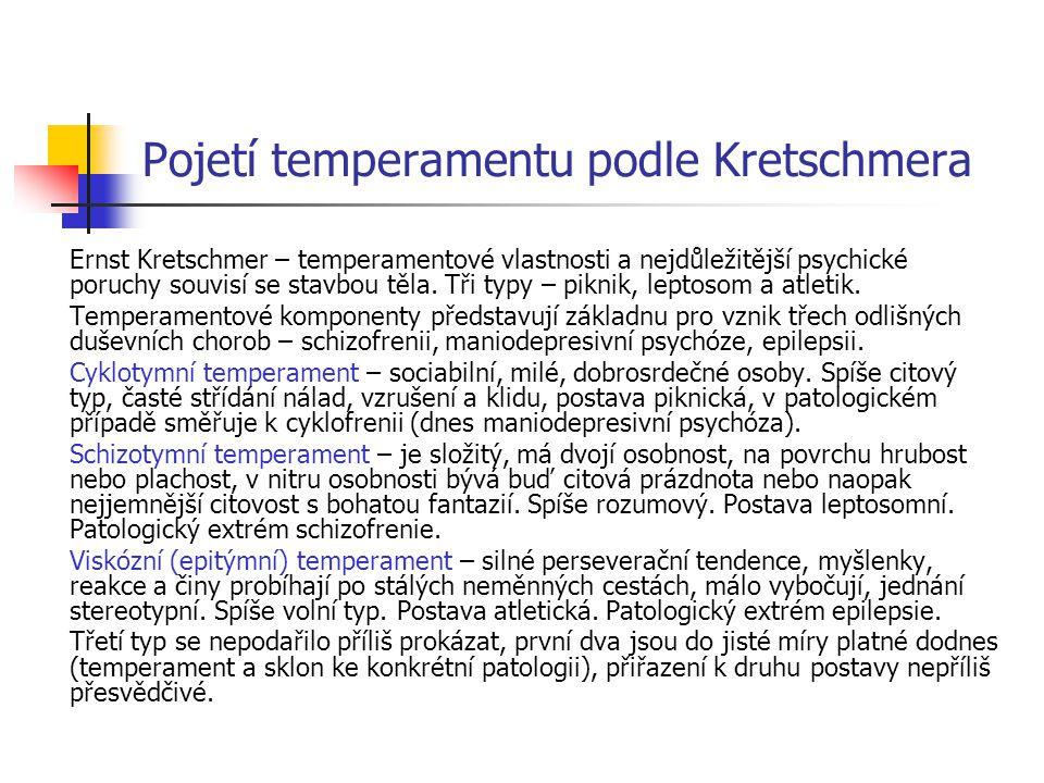 Pojetí temperamentu podle Kretschmera Ernst Kretschmer – temperamentové vlastnosti a nejdůležitější psychické poruchy souvisí se stavbou těla.