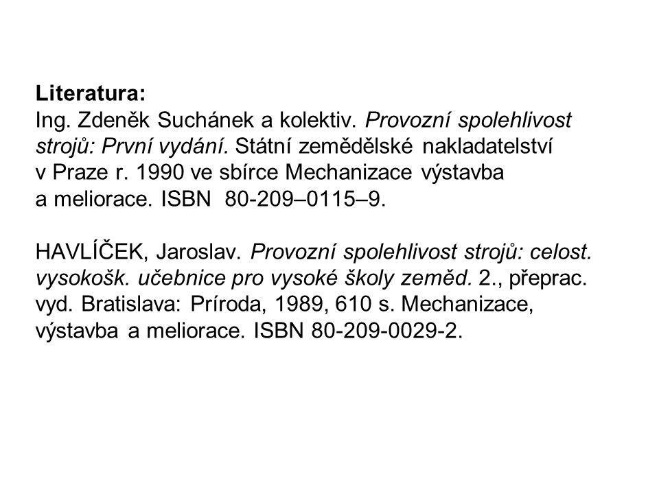 Literatura: Ing. Zdeněk Suchánek a kolektiv. Provozní spolehlivost strojů: První vydání. Státní zemědělské nakladatelství v Praze r. 1990 ve sbírce Me