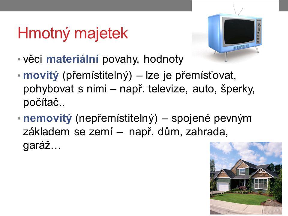 Hmotný majetek věci materiální povahy, hodnoty movitý (přemístitelný) – lze je přemísťovat, pohybovat s nimi – např.